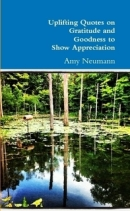 Uplifting Quotes on Gratitude and Goodness to Show Appreciation - book by author Amy Neumann